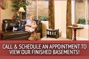 Call and schedule an appointment to see examples of our finished basements to start planning what we can do to your basement area!